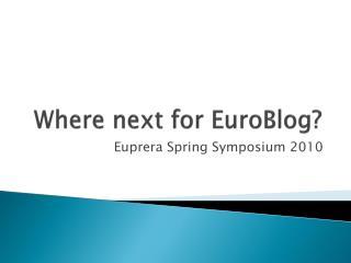Where next for EuroBlog ?