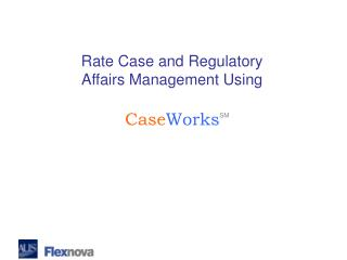 Rate Case and Regulatory Affairs Management Using