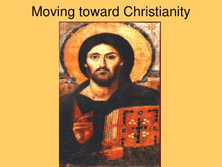 Moving toward Christianity
