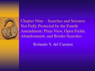 Chapter Nine – Searches and Seizures Not Fully Protected by the Fourth Amendment: Plain View, Open Fields, Abandonment