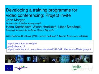 Developing a training programme for  video conferencing: Project Invite John Morgan University of Wales Aberystwyth