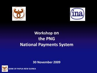 Workshop on the PNG National Payments System 30 November 2009