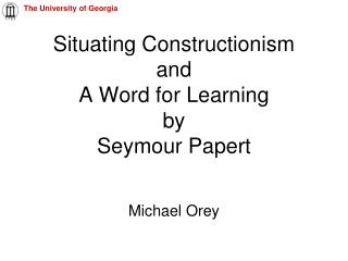 Situating Constructionism and A Word for Learning by Seymour Papert