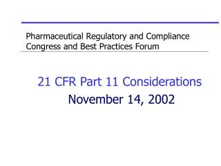 Pharmaceutical Regulatory and Compliance Congress and Best Practices Forum 21 CFR Part 11 Considerations November 14, 20