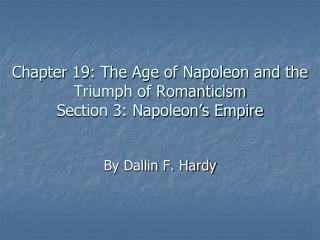 Chapter 19: The Age of Napoleon and the Triumph of Romanticism Section 3: Napoleon s Empire