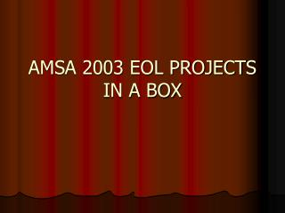 AMSA 2003 EOL PROJECTS IN A BOX