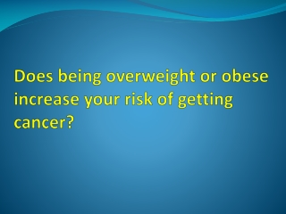 Does being overweight or obese increase your risk of getting