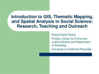 Introduction to GIS, Thematic Mapping, and Spatial Analysis in Social Science: Research, Teaching and Outreach