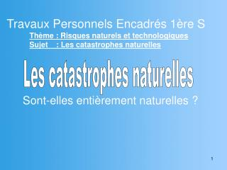 Travaux Personnels Encadrés 1ère S Thème: Risques naturels et technologiques Sujet : Les catastrophes naturelles