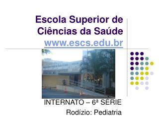 Escola Superior de Ciências da Saúde www.escs.edu.br