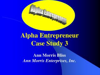 Alpha Entrepreneur Case Study 3 Ann Morris Bliss Ann Morris Enterprises, Inc.