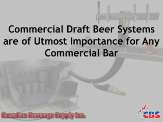Commercial Draft Beer Systems are of Utmost Importance for A