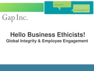 Hello Business Ethicists! Global Integrity & Employee Engagement