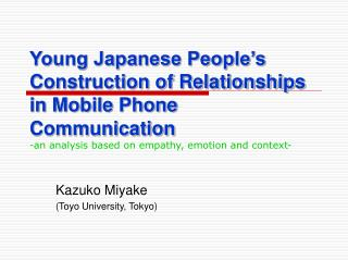 Young Japanese People's Construction of Relationships in Mobile Phone Communication -an analysis based on empathy, emoti
