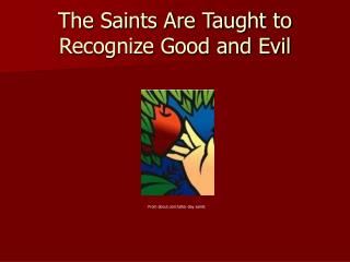 The Saints Are Taught to Recognize Good and Evil