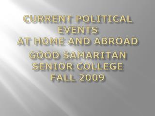 Current Political Events at Home and Abroad Good Samaritan Senior College Fall 2009