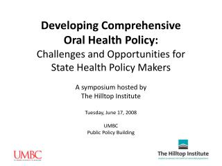 Developing Comprehensive Oral Health Policy: Challenges and Opportunities for State Health Policy Makers  A symposium ho