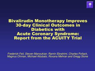 Bivalirudin Monotherapy Improves 30-day Clinical Outcomes in Diabetics with  Acute Coronary Syndrome: Report from the AC