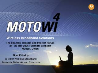 Wireless Broadband Solutions  The 8th Arab Telecom and Internet Forum 24 - 25 May 2006 / Shangri-la Resort Muscat, Oman