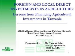 FOREIGN AND LOCAL DIRECT INVESTMENTS IN AGRICULTURE:  Lessons from Financing Agricultural Investments in Tanzania