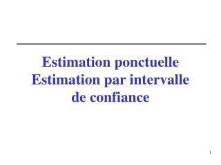 Estimation ponctuelle Estimation par intervalle de confiance