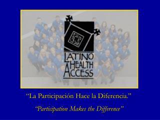 """""""La Participación Hace la Diferencia."""" """" Participation Makes the Difference """""""