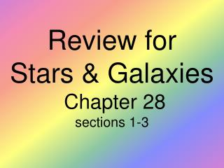 Review for Stars & Galaxies  Chapter 28 sections 1-3