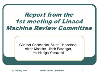 Report from the 1st meeting of Linac4 Machine Review Committee