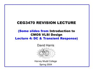 CEG3470 REVISION LECTURE (Some slides from  Introduction to CMOS VLSI Design Lecture 4: DC & Transient Response)