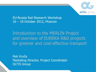 EU-Russia Rail Research Workshop 16   18 October 2012, Moscow   Introduction to the MERLIN Project and overview of EUREK