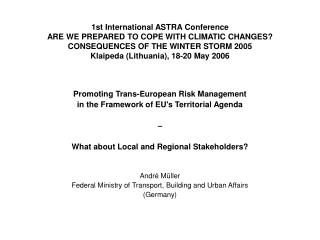 1st International ASTRA Conference ARE WE PREPARED TO COPE WITH CLIMATIC CHANGES?  CONSEQUENCES OF THE WINTER STORM 2005