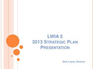 LWIA 5 2013 Strategic Plan Presentation