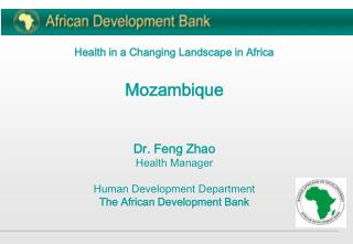 Health in a Changing Landscape in Africa Mozambique Dr. Feng Zhao Health Manager Human Development Department The Africa