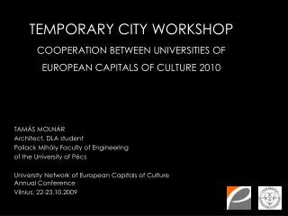 TEMPORARY CITY WORKSHOP COOPERATION BETWEEN UNIVERSITIES OF EUROPEAN CAPITALS OF CULTURE 2010