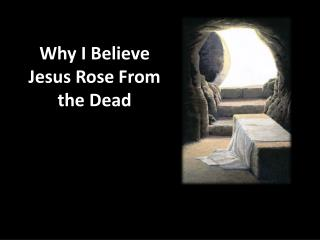 Why I Believe Jesus Rose From the Dead