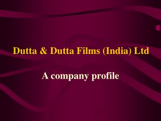 Dutta & Dutta Films (India) Ltd
