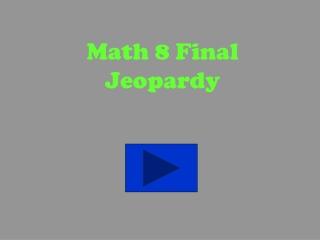 Math 8 Final Jeopardy