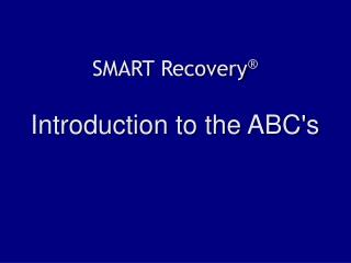 SMART Recovery ® Introduction to the ABC's