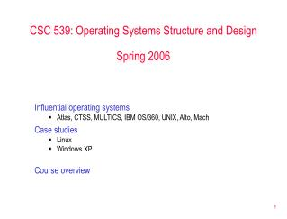 CSC 539: Operating Systems Structure and Design Spring 2006