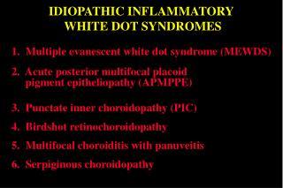 IDIOPATHIC INFLAMMATORY  WHITE DOT SYNDROMES