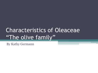 "Characteristics of Oleaceae ""The olive family"""