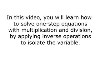In this video, you will learn how to solve one-step equations with multiplication and division, by applying inverse oper