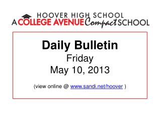 Daily Bulletin Friday May 10, 2013 (view online @  www.sandi.net/hoover  )