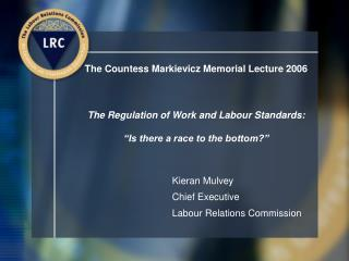 """The Countess Markievicz Memorial Lecture 2006 The Regulation of Work and Labour Standards: """"Is there a race to the botto"""
