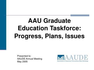 AAU Graduate Education Taskforce: Progress, Plans, Issues