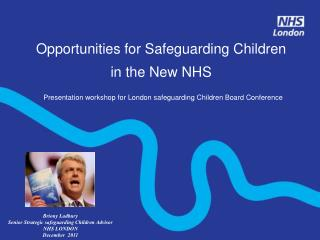 Opportunities for Safeguarding Children in the New NHS Presentation workshop for London safeguarding Children Board Conf