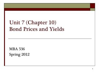 Unit 7 (Chapter 10) Bond Prices and Yields