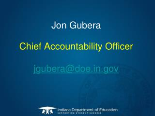 Jon Gubera Chief Accountability Officer jgubera@doe.in.gov