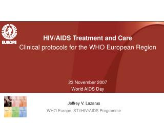 HIV/AIDS Treatment and Care Clinical protocols for the WHO European Region 23 November 2007 World AIDS Day