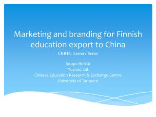 Marketing and branding for Finnish education export to China CEREC Lecture Series
